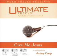 Give Me Jesus - High Key Performance Track w/o Background Vocals  [Music Download] -     By: Jeremy Camp