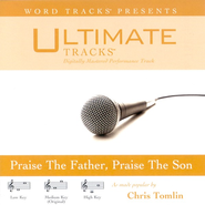 Praise The Father, Praise The Son - Medium Key Performance Track w/o Background Vocals  [Music Download] -     By: Chris Tomlin