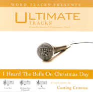 Ultimate Tracks - I Heard The Bells On Christmas Day - as made popular by Casting Crowns [Performance Track]  [Music Download] -     By: Casting Crowns