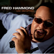 Love Unstoppable  [Music Download] -     By: Fred Hammond
