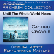 Unitl The Whole World Hears - Original key with background vocals  [Music Download] -     By: Casting Crowns