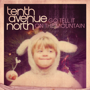 Go Tell It On The Mountain  [Music Download] -     By: Tenth Avenue North