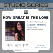 How Great Is The Love - Medium Key Performance Track w/o Background Vocals  [Music Download] -     By: Meredith Andrews