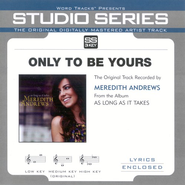 Only To Be Yours - Medium Key Performance Track w/o Background Vocals  [Music Download] -     By: Meredith Andrews
