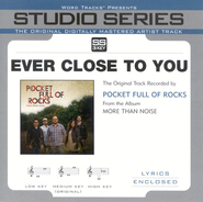 Ever Close To You [Studio Series Performance Track]  [Music Download] -     By: Pocket Full of Rocks