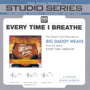 Every Time I Breathe [Studio Series Performance Track]  [Music Download] -     By: Big Daddy Weave