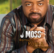 Remixed, Rare & Unreleased  [Music Download] -     By: J Moss