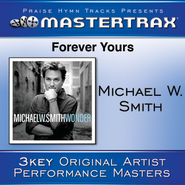 Forever Yours [Performance Tracks]  [Music Download] -     By: Michael W. Smith