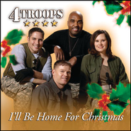 I'll Be Home for Christmas  [Music Download] -     By: 4TROOPS