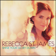 Shine Your Glory Down  [Music Download] -     By: Rebecca St. James