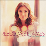 I Will Praise You  [Music Download] -     By: Rebecca St. James