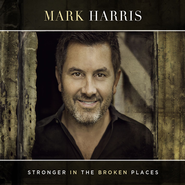 Stronger In The Broken Places  [Music Download] -     By: Mark Harris