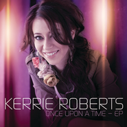 Once Upon A Time - EP  [Music Download] -     By: Kerrie Roberts