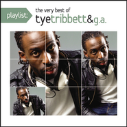 Playlist: The Very Best Of Tye Tribett  [Music Download] -     By: Tye Tribbett