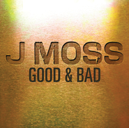 Good & Bad  [Music Download] -     By: J Moss