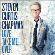 Love Take Me Over  [Music Download] -     By: Steven Curtis Chapman