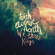 We Three Kings  [Music Download] -     By: Tenth Avenue North