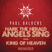 Hark the Herald Angels Sing/King of Heaven Remixes  [Music Download] -     By: Paul Baloche