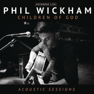 Children of God Acoustic Sessions  [Music Download] -     By: Phil Wickham