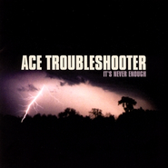 It's Never Enough  [Music Download] -     By: Ace Troubleshooter
