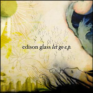 Let Go EP  [Music Download] -     By: Edison Glass