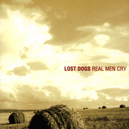 Real Men Cry  [Music Download] -     By: Lost Dogs