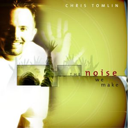 Noise We Make, The (Road To One Day Album Version)  [Music Download] -     By: Chris Tomlin