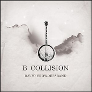Wholly Yours - B Varient (B Collision Album Version)  [Music Download] -     By: David Crowder Band