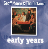The Early Years-G. Moore  [Music Download] -     By: Geoff Moore & The Distance