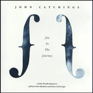 Joy in the Journey  [Music Download] -     By: John Catchings