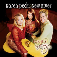 For His Glory  [Music Download] -     By: Karen Peck & New River