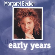 The Early Years  [Music Download] -     By: Margaret Becker