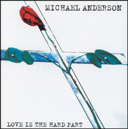 Love Is The Hard Part  [Music Download] -     By: Michael Anderson