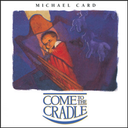 Come to the Cradle  [Music Download] -     By: Michael Card