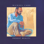 Present Reality  [Music Download] -     By: Michael Card