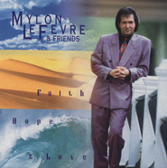 Faith, Hope And Love  [Music Download] -     By: Mylon Lefevre