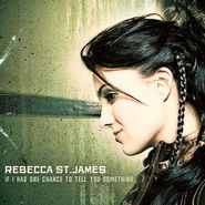 If I Had One Chance To Tell You Something  [Music Download] -     By: Rebecca St. James