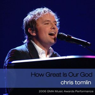 How Great Is Our God (2006 GMA Music Awards Performance)  [Music Download] -     By: Chris Tomlin
