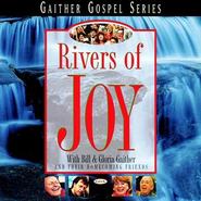 Rivers Of Joy  [Music Download] -     By: Bill Gaither, Gloria Gaither, Homecoming Friends