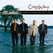 Walk On Water Kind Of Day  [Music Download] -     By: CrossWay