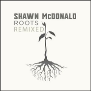 Roots Remixed  [Music Download] -     By: Shawn McDonald