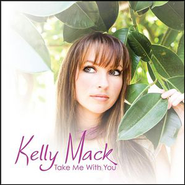 Take Me With You  [Music Download] -     By: Kelly Mack