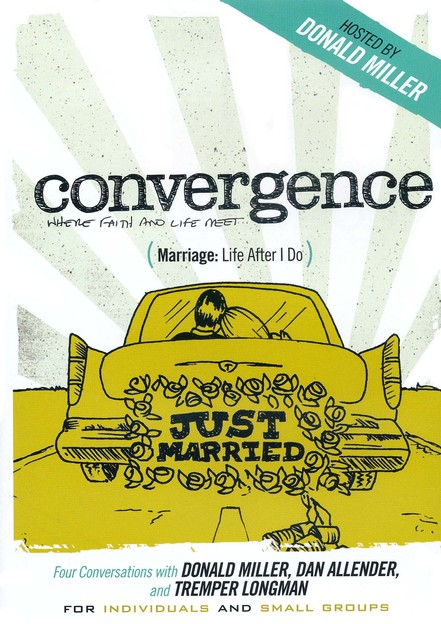 Marriage: Life After I Do (Conversations with Donald Miller and Dr. Dan Allender and Dr. Tremper Longman)