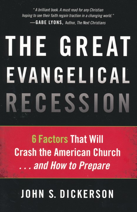 The Great Evangelical Recession: 6 Factors That Will Crash the American Church . . . and How to Prepare