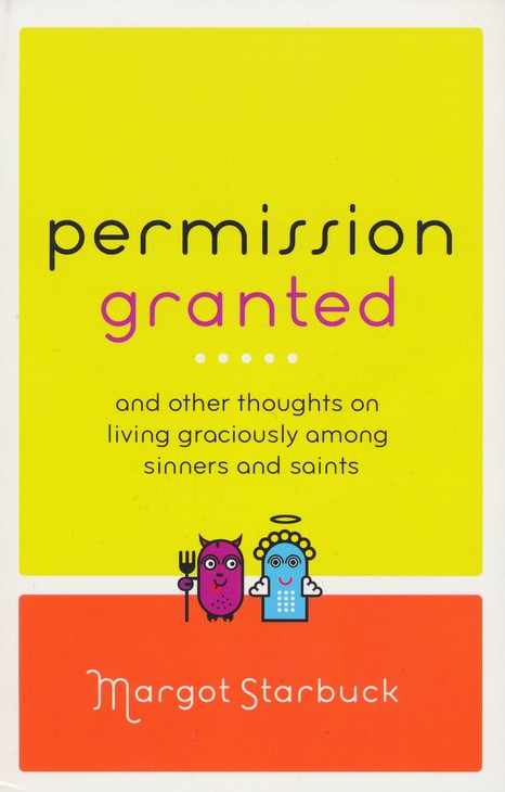 Permission Granted: And Other Thoughts on Living Graciously Among Sinners and Saints