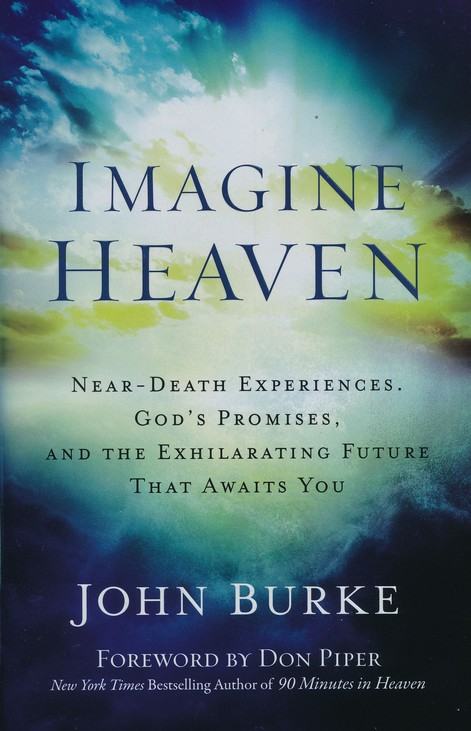 Imagine Heaven: Near-Death Experiences, God's Promises, and the