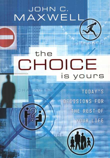 The Choice Is Yours: Today's Decisions for  the Rest of Your Life