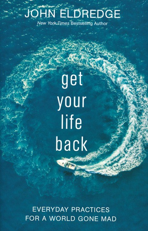 Get Your Life Back: Everyday Practices for a World Gone Mad