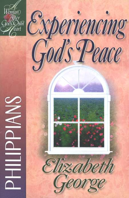 Experiencing God's Peace (Philippians) Women After God's Own Heart Series