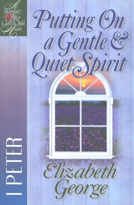 Putting On a Gentle & Quiet Spirit: A Woman After God's Own  Heart Series, 1 Peter
